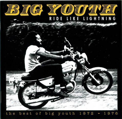 Big Youth - Ride Like Lightning - The Best Of Big Youth 1972-1976