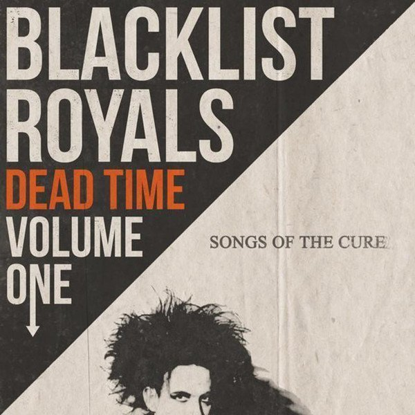 Blacklist Royals - Dead Time Vol. 1 - Songs of The Cure