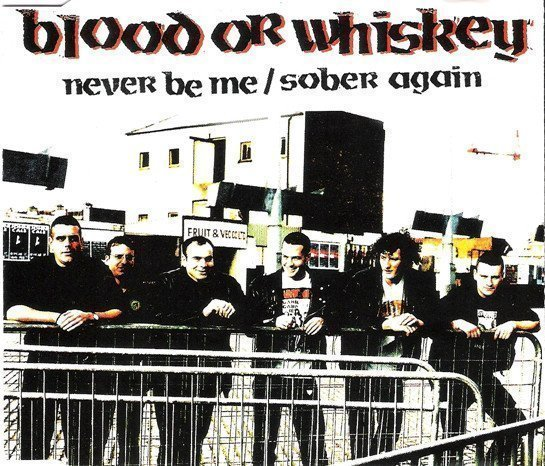 Blood Or Whiskey - Never Be Me / Sober Again