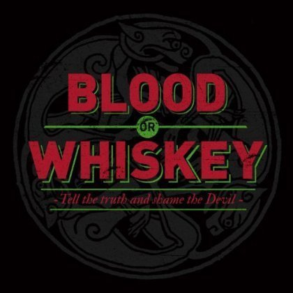 Blood Or Whiskey - Tell The Truth And Shame The Devil