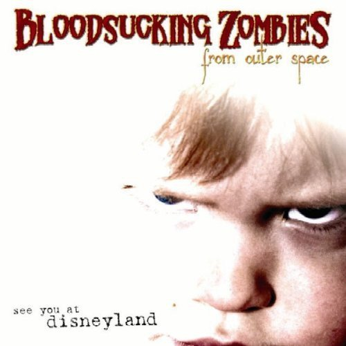 Bloodsucking Zombies From Outer Space - See You At Disneyland