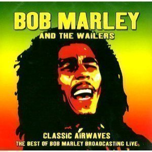 Bob Marley And The Wailers - Classic Airwaves