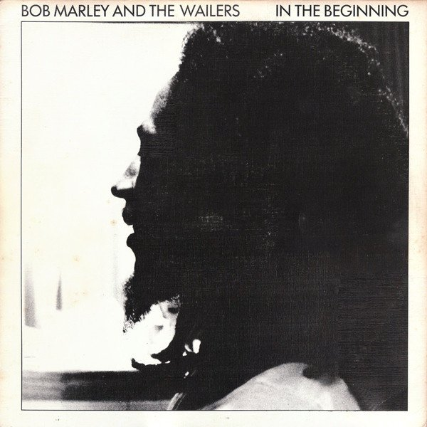 Bob Marley And The Wailers - In The Beginning
