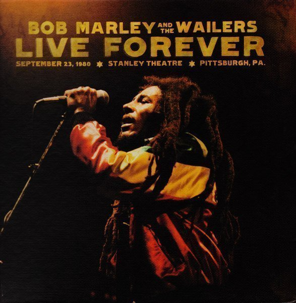 Bob Marley And The Wailers - Live Forever (The Stanley Theatre, Pittsburgh, PA, September 23, 1980)