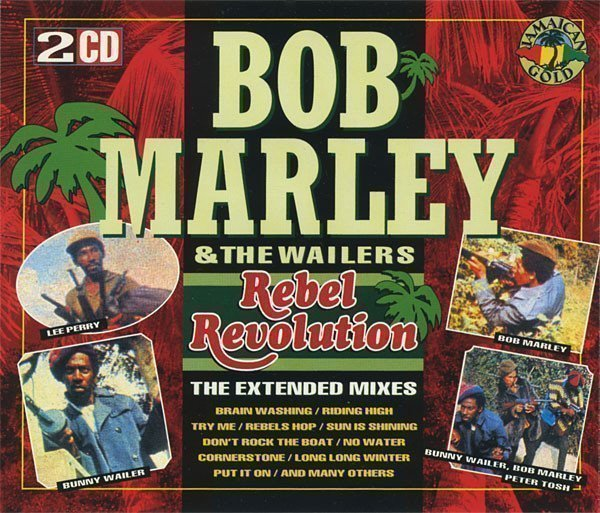 Bob Marley And The Wailers - Rebel Revolution (The Extended Mixes)