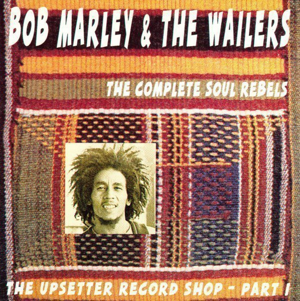 Bob Marley And The Wailers - The Upsetter Record Shop - Part I The Complete Soul Rebels