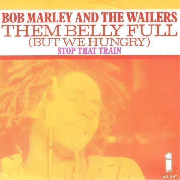 Bob Marley And The Wailers - Them Belly Full (But We Hungry) / Stop That Train