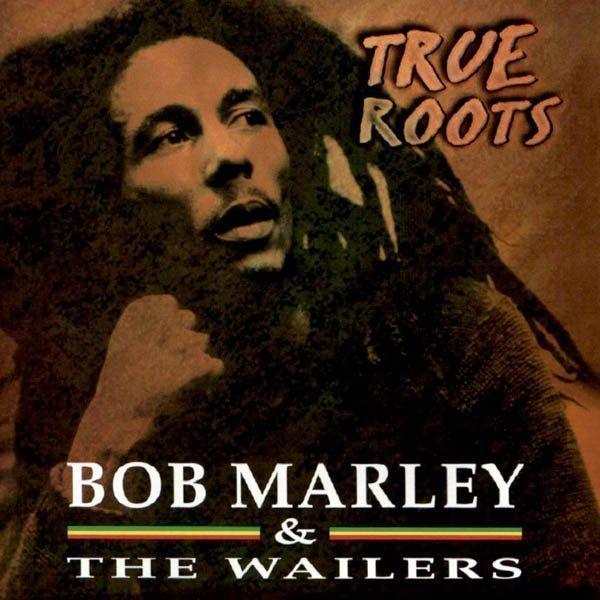 Bob Marley And The Wailers - True Roots