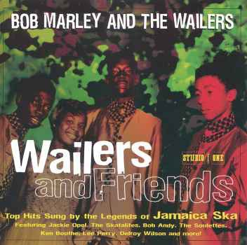 Bob Marley And The Wailers - Wailers And Friends: Top Hits Sung By The Legends Of Jamaican Ska