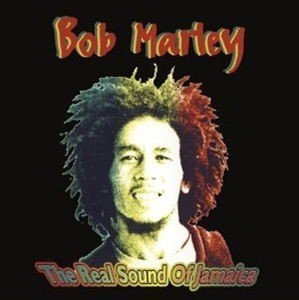 Bob Marley - The Real Sound Of Jamaica
