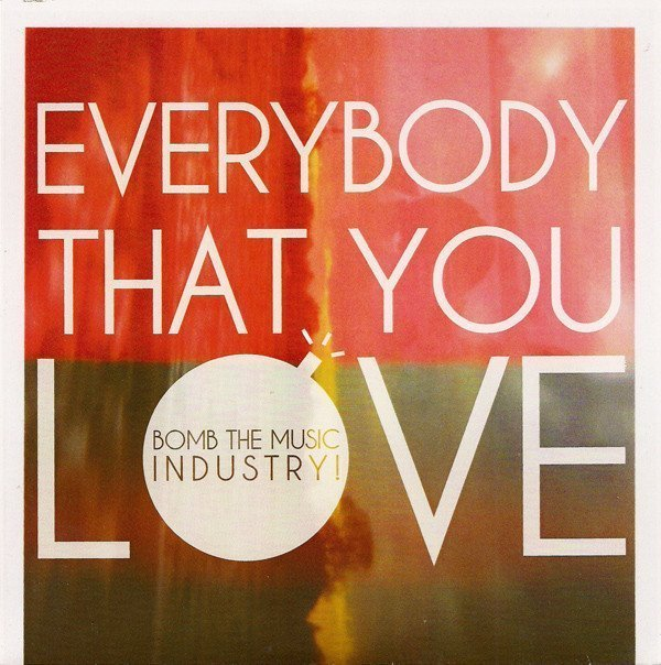 Bomb The Music Industry - Everybody That You Love
