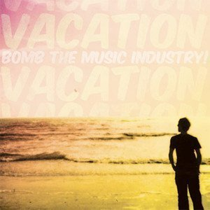 Bomb The Music Industry - Vacation