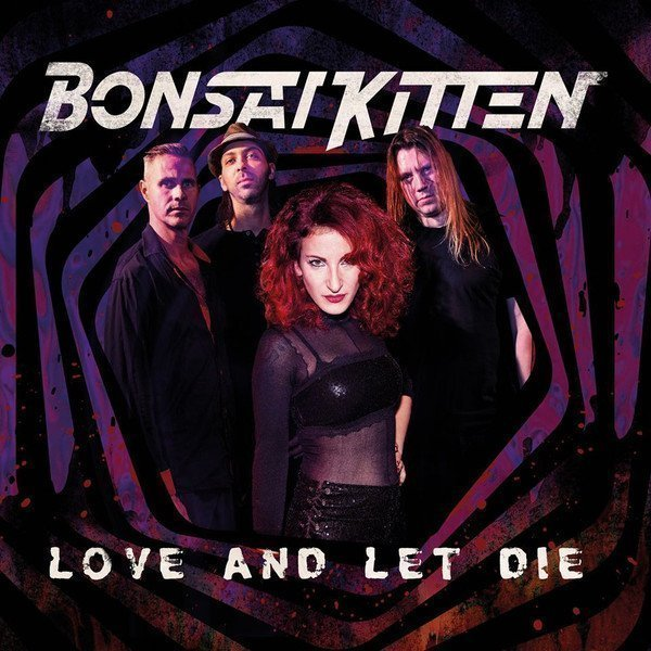 Bonsai Kitten - Love And Let Die