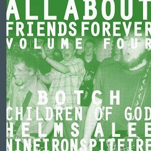 Botch - All About Friends Forever Volume Four