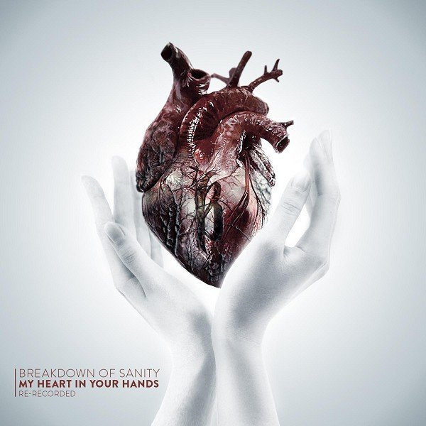 Breakdown Of Sanity - My Heart in Your Hands (Re-Recorded)