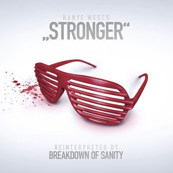 Breakdown Of Sanity - Stronger (Kanye West Cover)
