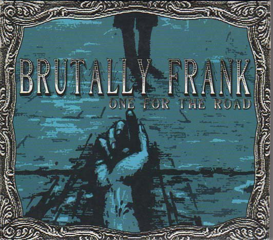 Brutally Frank - One For The Road