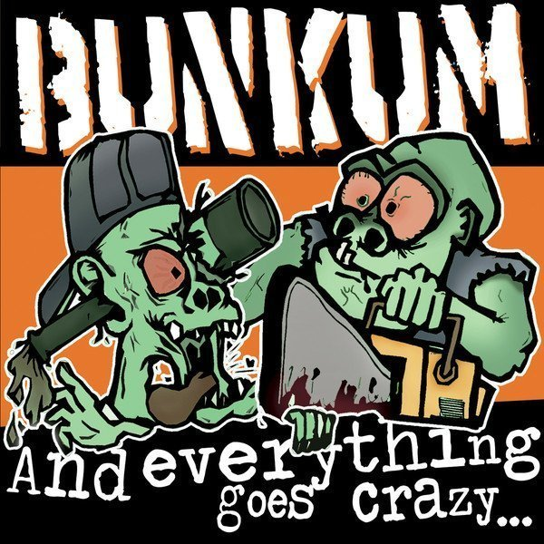 Bunkum - And Everything Goes Crazy ...