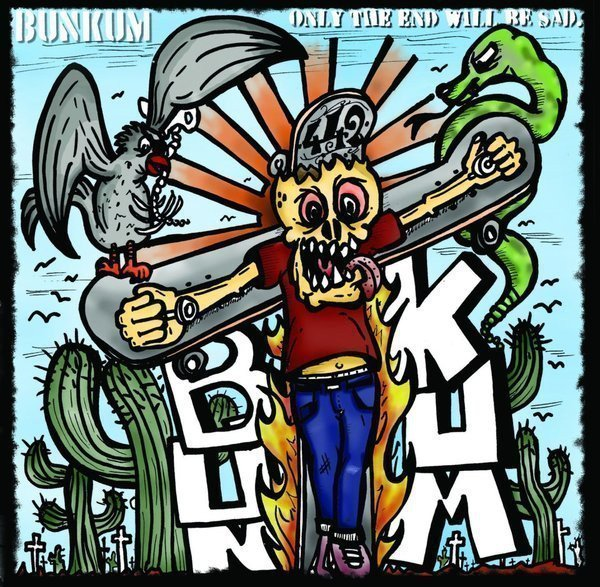 Bunkum - Only The End Will Be Sad