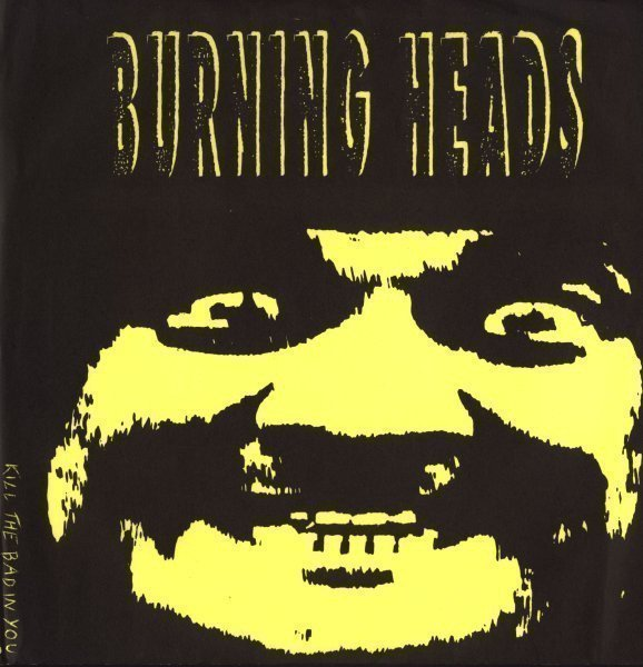 Burning Heads - Kill The Bad In You