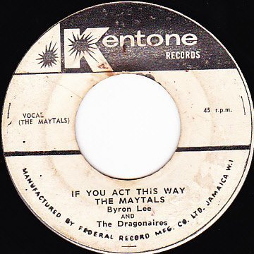 Byron Lee  The Dragonaires - If You Act This Way / You Make Me Feel The Way I Do