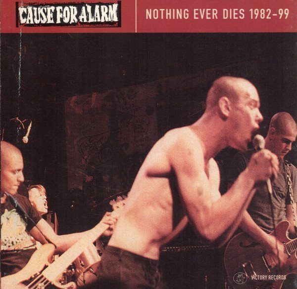 Cause For Alarm - Nothing Ever Dies 1982-99