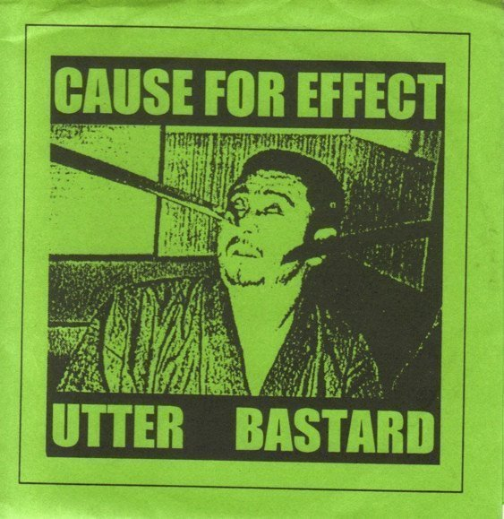 Cause For Effect - Cause For Effect / Utter Bastard