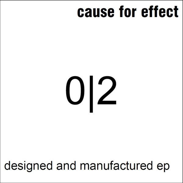 Cause For Effect - Designed And Manufactured
