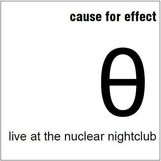 Cause For Effect - Live At The Nuclear Nightclub