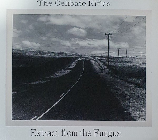 Celibate Rifles - Extract From The Fungus