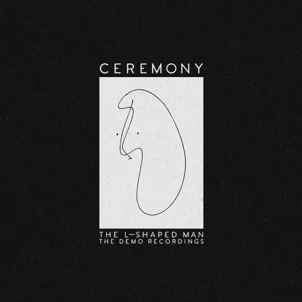 Ceremony - The L-Shaped Man - The Demo Recordings