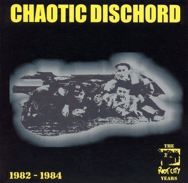Chaotic Dischord - The Riot City Years 1982 - 1984