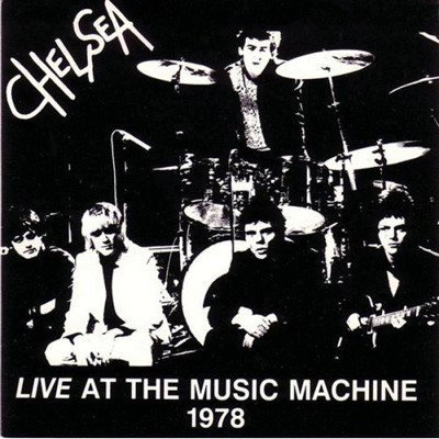 Chelsea - Live At The Music Machine 1978