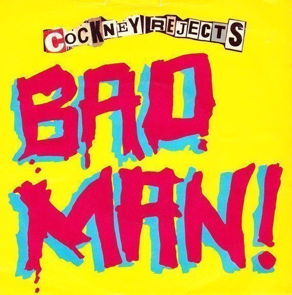 Cockney Rejects - Bad Man!