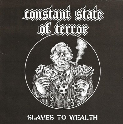 Constant State Of Terror - Slaves To Wealth