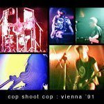 Cop Shoot Cop - Live From Vienna