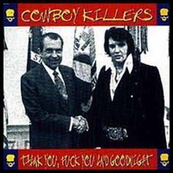 Cowboy Killers - Thank You, Fuck You And Goodnight