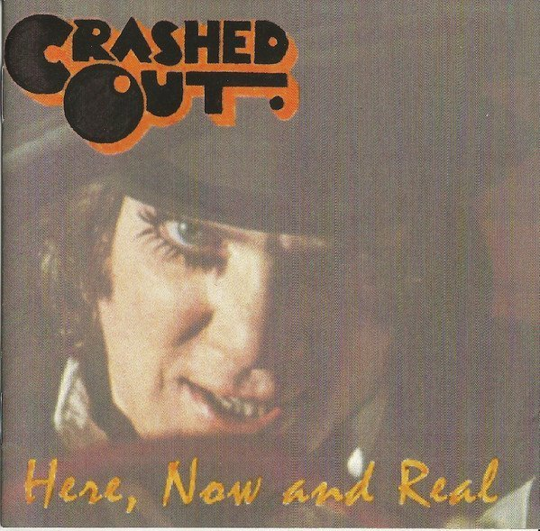 Crashed Out - Here, Now And Real
