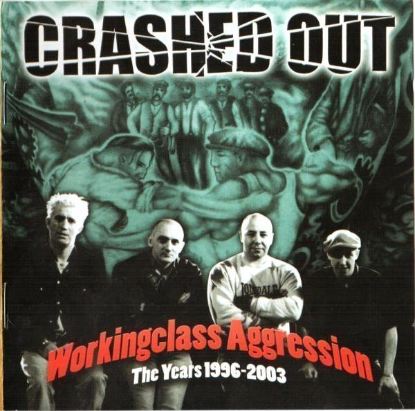 Crashed Out - Workingclass Aggression The Years 1996-2003