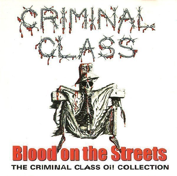 Criminal Class - Blood On The Streets (The Criminal Class Oi! Collection)