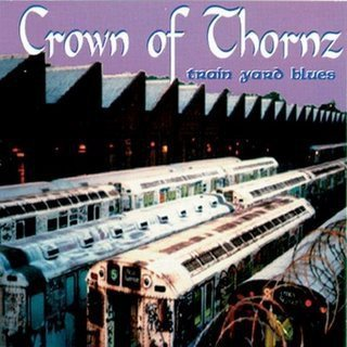 Crown Of Thornz - Train Yard Blues