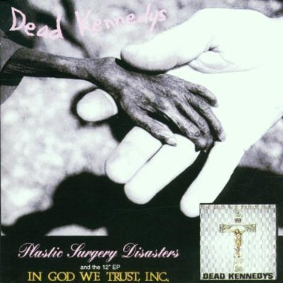 Dead Kennedys - Plastic Surgery Disasters & In God We Trust, Inc.
