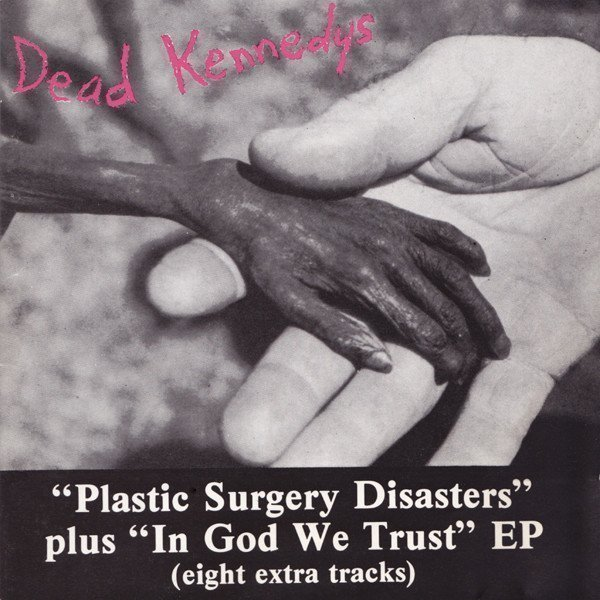 Dead Kennedys - Plastic Surgery Disasters / In God We Trust, Inc.