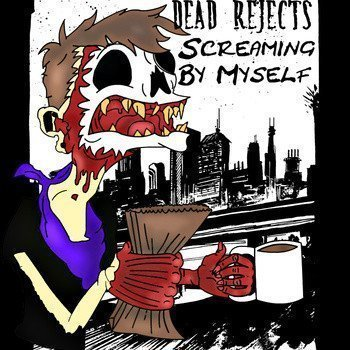 Dead Reject - Screaming By Myself