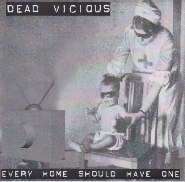 Dead Vicious - Every Home Should Have One