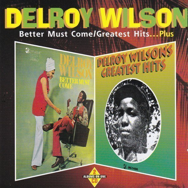Delroy Wilson - Better Must Come / Greatest Hits...Plus