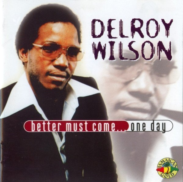 Delroy Wilson - Better Must Come...One Day