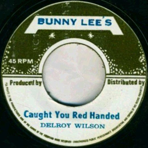 Delroy Wilson - Caught You Red Handed/ Your Love