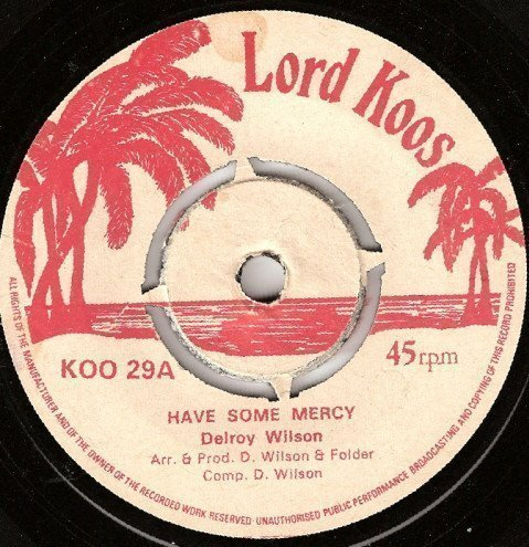 Delroy Wilson - Have Some Mercy / Yes