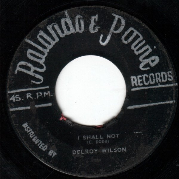 Delroy Wilson - I Shall Not Remove / Naughty People